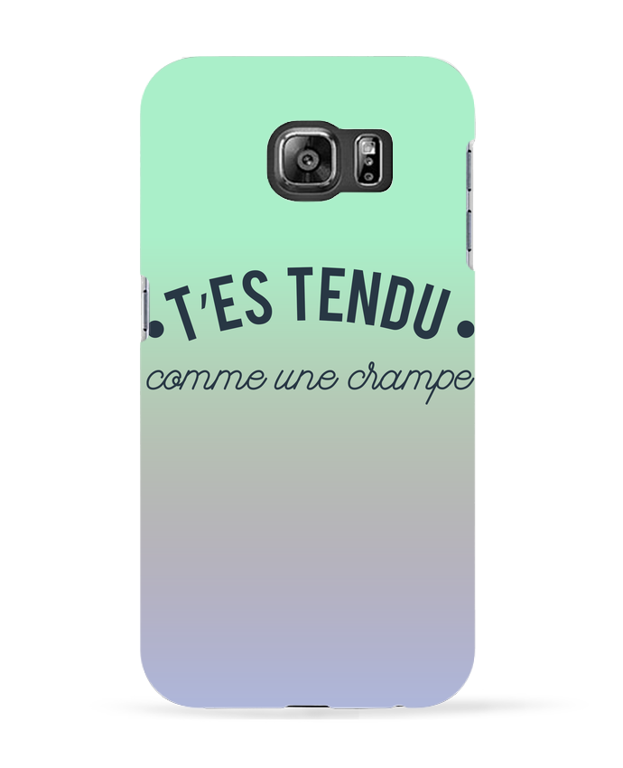 Carcasa Samsung Galaxy S6 T'es tendu comme une crampe - tunetoo