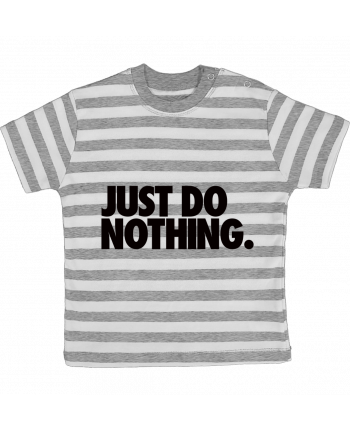 Camiseta Bebé a Rayas Just Do Nothing por Freeyourshirt.com