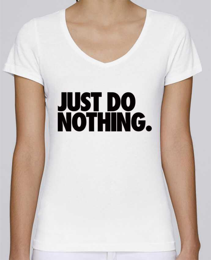 Camiseta Mujer Cuello en V Stella Chooses Just Do Nothing por Freeyourshirt.com