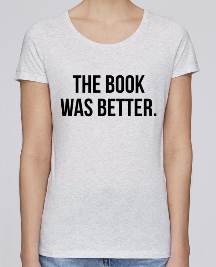 Camiseta Mujer Stellla Loves The book was better. por Bichette