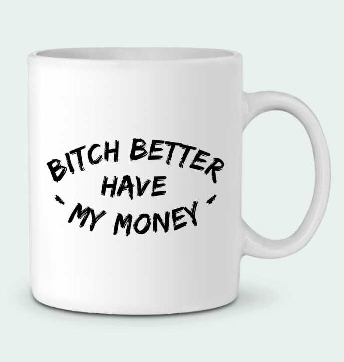 Taza Cerámica Bitch better have my money por tunetoo