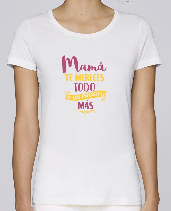 Camiseta Mujer Stellla Loves Mamá te mereces todo y un poquito más por tunetoo