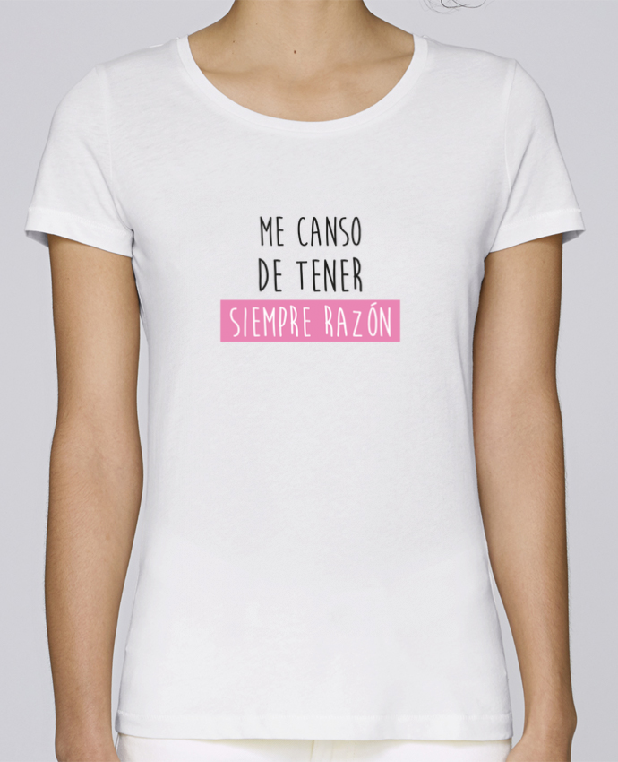 Camiseta Mujer Stellla Loves Me canso de tener siempre razón por tunetoo
