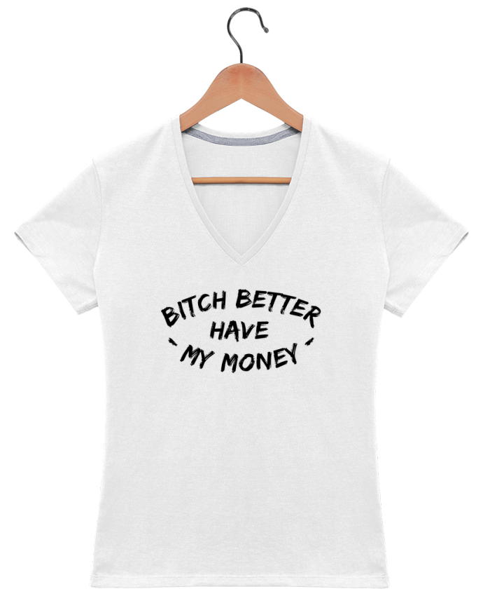 Camiseta Mujer Cuello en V Bitch better have my money por tunetoo