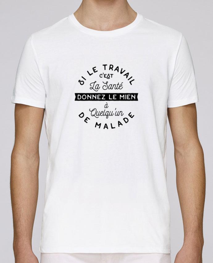 Camiseta Cuello Redondo Stanley Leads Le travail c'est la santé cadeau por Original t-shirt