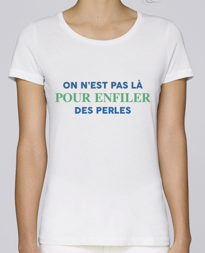 Camiseta Mujer Stellla Loves On n'est pas là pour enfiler des perles por tunetoo