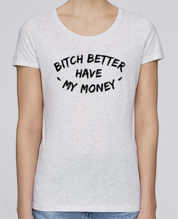 Camiseta Mujer Stellla Loves Bitch better have my money por tunetoo