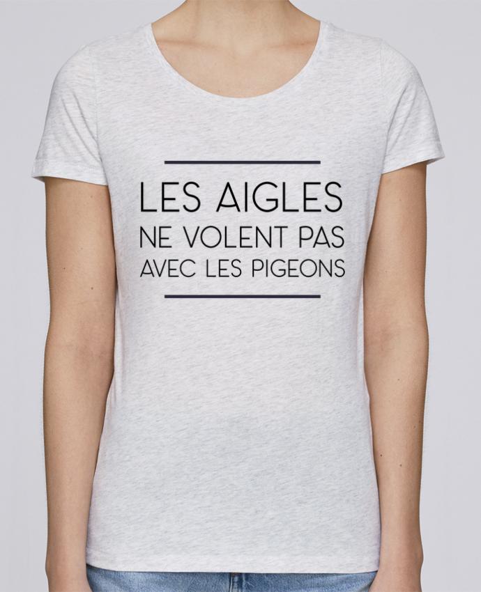 Camiseta Mujer Stellla Loves Les aigles ne volent pas avec les pigeons por WBang