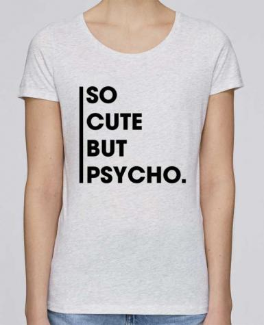 Camiseta Mujer Stellla Loves So cute but psycho. por tunetoo